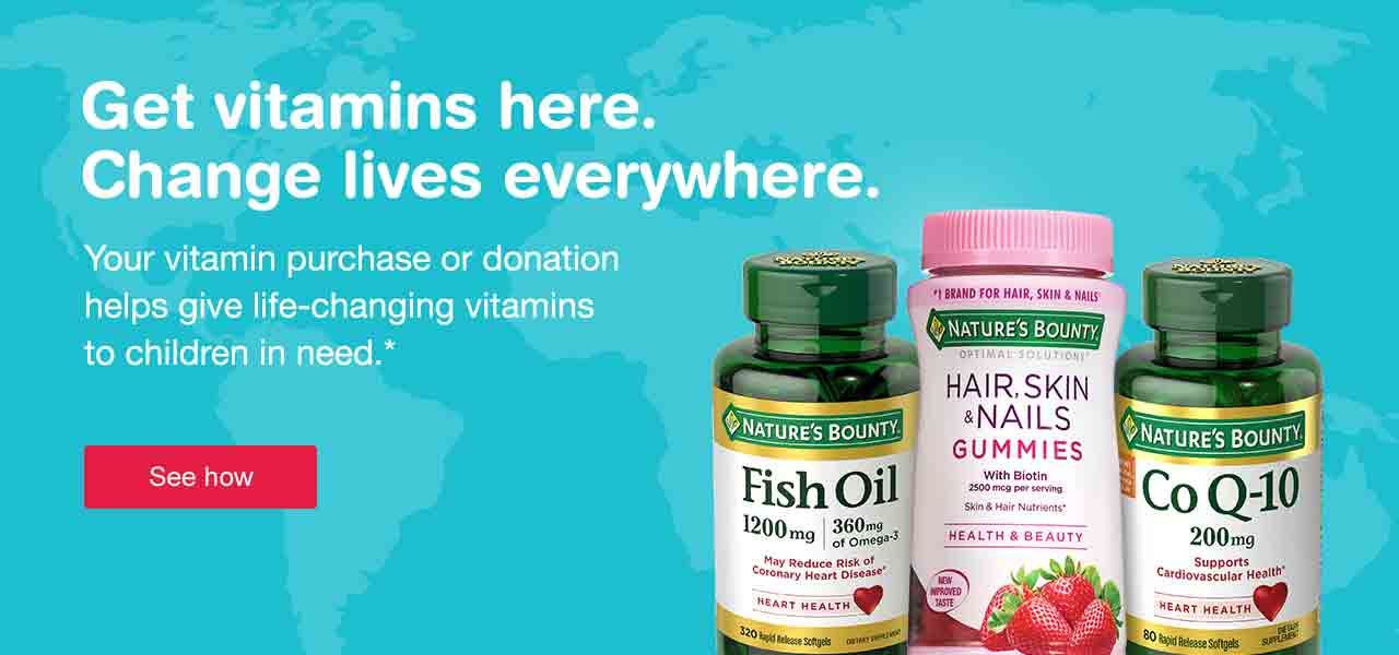 Get vitamins here. Change lives everywhere. Your vitamin purchase or donation helps give life-changing vitamins to children in need.* See how.