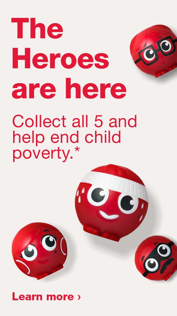 The Heroes are here. Collect all 5 and help end child poverty.* Learn more.