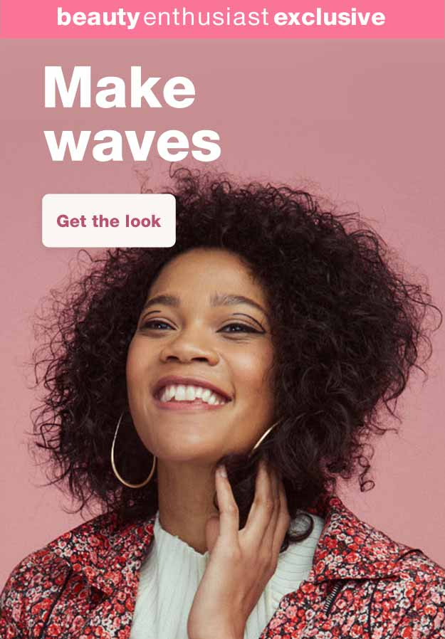 Beauty Enthusiast Exclusive. Make Waves. Get the look.