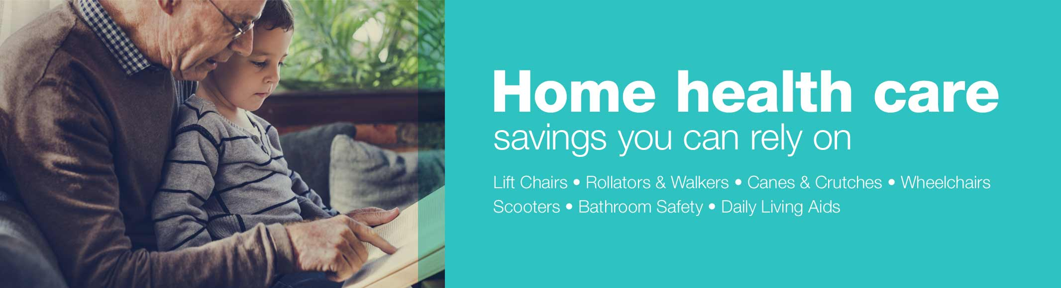 Home health care savings you can rely on. Lift Chairs - Rollators & Walkers - Canes & Crutches - Wheelchairs - Scooters - Bathroom Safety - Daily Living Aids
