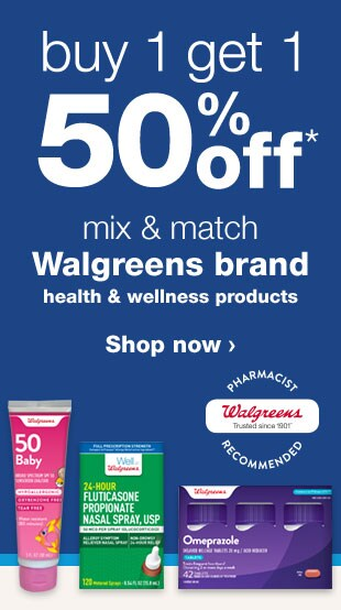Buy 1 get 1 50% off* mix & match Walgreens brand health & wellness