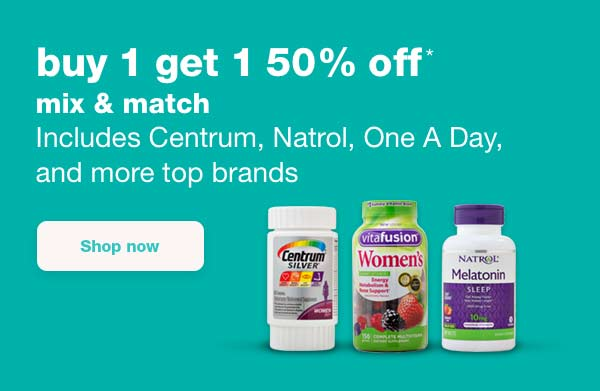 buy 1 get 1 50% off* mix & match. Includes Centrum, Natrol, One A Day, and more top brands