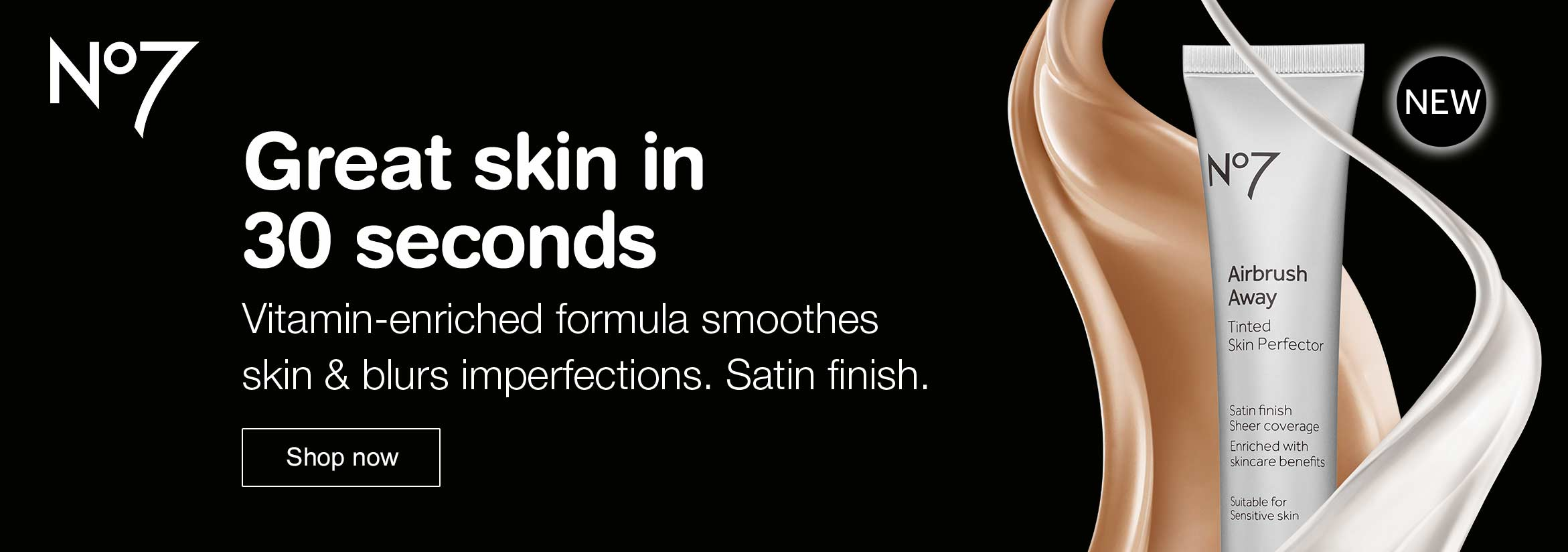 NEW No7. Great skin in 30 seconds. Vitamin-enriched formula smoothes skin & blurs imperfections. Satin finish. Shop now.