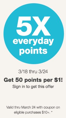 5X Everyday Points. 3/18 thru 3/24. Get 50 points per $1! Valid thru March 24 with coupon on eligible purchases $10+.* Sign in to get this offer.