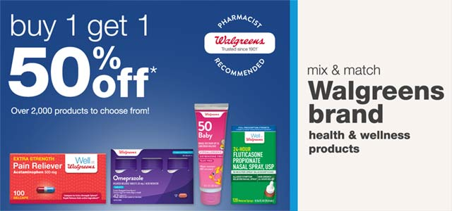 Buy 1 get 1 50% off* mix & match Walgreens brand health & wellness products. Over 2,000 products to choose from! Walgreens Trusted since 1901(TM), Pharmacist Recommended.