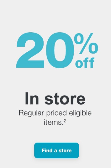 20% off In store. Regular priced eligible items.(2) Find a store.