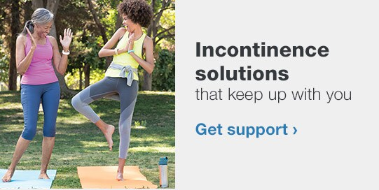 Incontinence solutions that keep up with you. Get support.