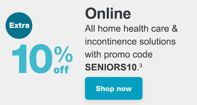 Extra 10% off Online. All home health care & incontinence solutions with promo code SENIORS10.(3) Shop now.