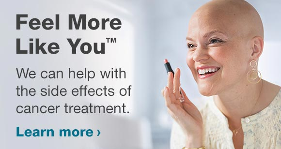 Feel Most Like You(TM). We can help with the side effects of cancer treatments. Learn more.