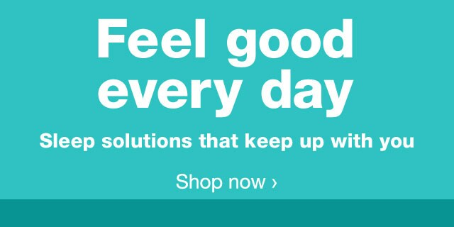 Feel Good Every Day. Sleep solutions that keep up with you. Shop now