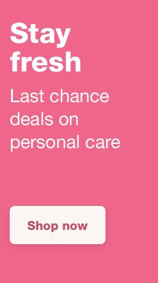 Stay fresh. Last chance deals on personal care. Shop now.