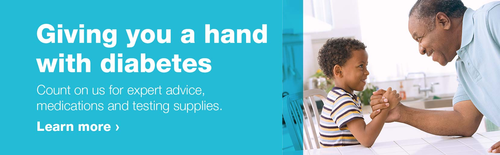 Giving you a hand with diabetes. Count on us for expert advice, medications and testing supplies. Learn more.