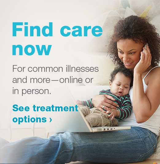 Find care now. For common illnesses and more - online and in person. See treatment options.