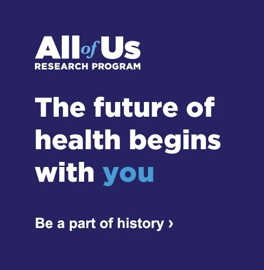 All of Us Research Program. The future of health begins with you. Be a part of history.