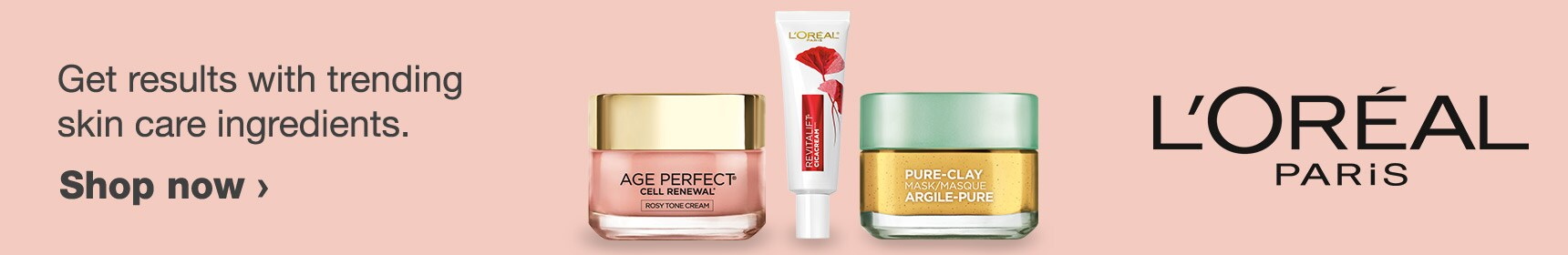Get results with trending skin care ingredients. L'Oreal Paris. Shop now.