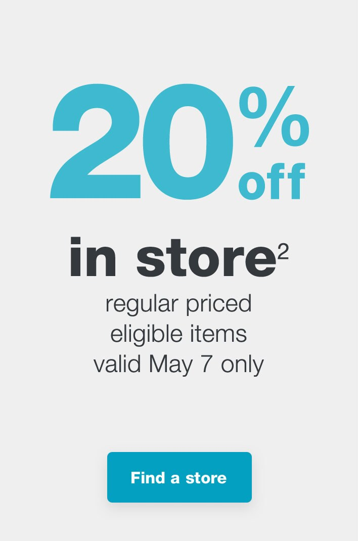 20% off in store.(2) Regular priced eligible items valid May 7 only. Find a store.