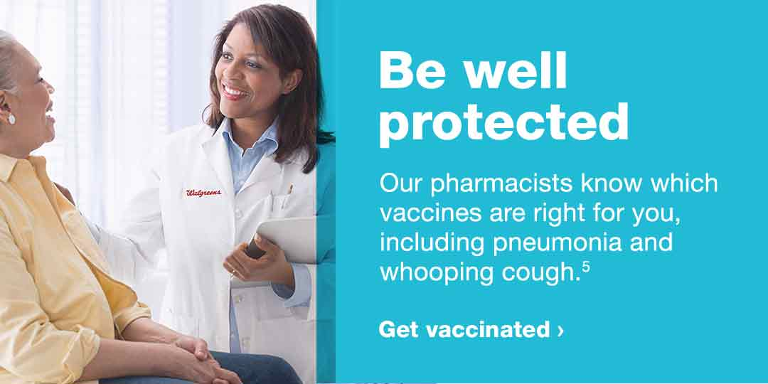 Be well protected. Our pharmacists know which vaccines are right for you, including pneumonia and whooping cough(5). Get vaccinated.