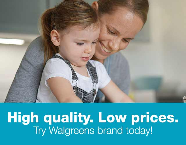 High quality. Low prices. Try Walgreens brand today!